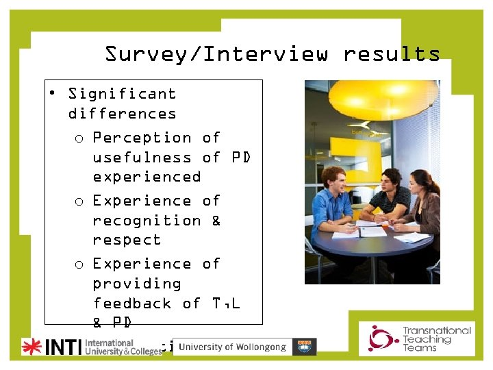 Survey/Interview results • Significant differences o Perception of usefulness of PD experienced o Experience