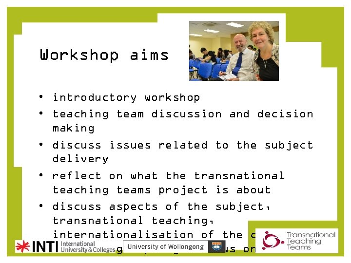 Workshop aims • introductory workshop • teaching team discussion and decision making • discuss