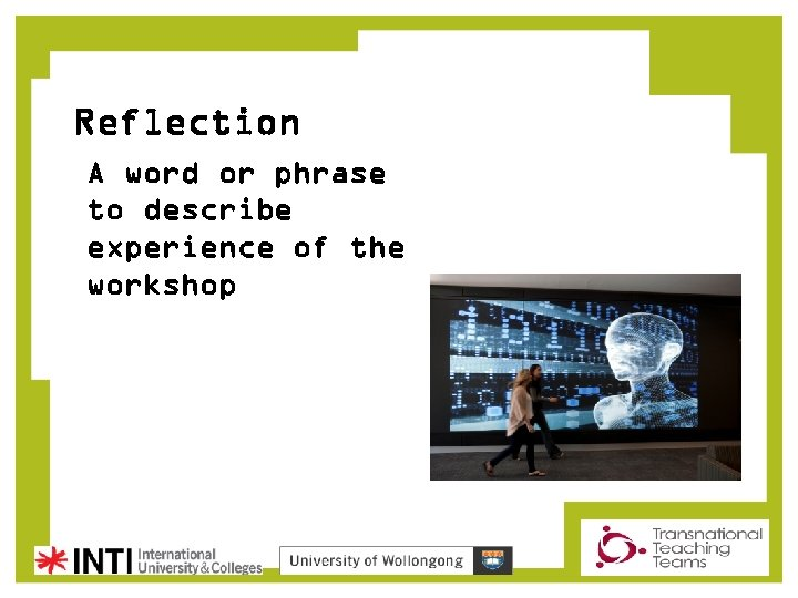 Reflection A word or phrase to describe experience of the workshop