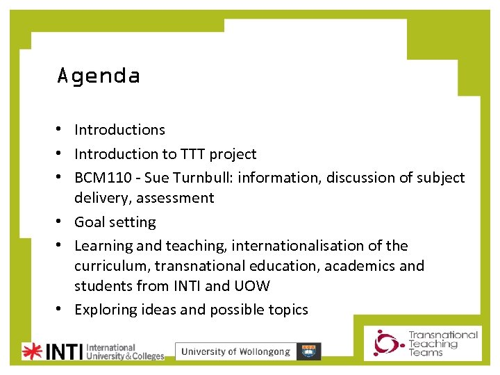 Agenda • Introductions • Introduction to TTT project • BCM 110 - Sue Turnbull: