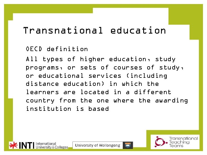 Transnational education OECD definition All types of higher education, study programs, or sets of
