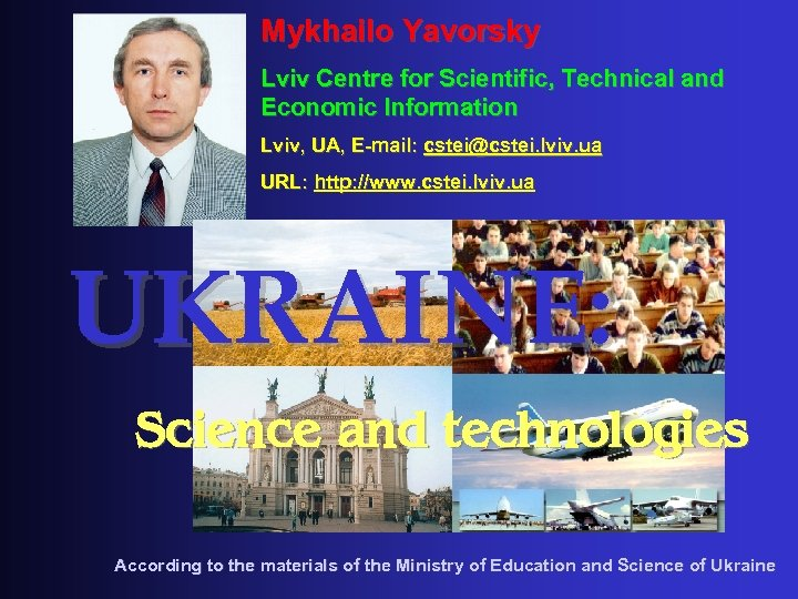 Mykhailo Yavorsky FEATURES OF SCIENTIFIC AND TECHNICAL POTENTIAL OF UKRAINE Lviv Centre for Scientific,