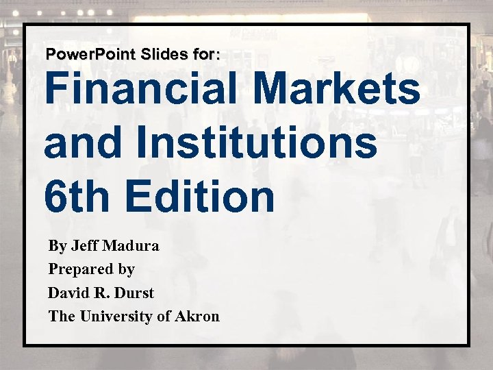 Power. Point Slides for: Financial Markets and Institutions 6 th Edition By Jeff Madura