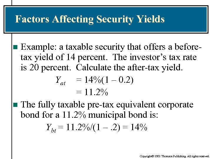 Factors Affecting Security Yields Example: a taxable security that offers a beforetax yield of