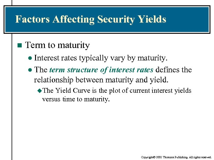 Factors Affecting Security Yields n Term to maturity Interest rates typically vary by maturity.