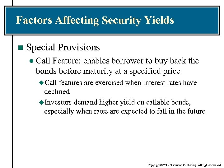 Factors Affecting Security Yields n Special Provisions l Call Feature: enables borrower to buy