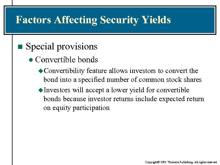 Factors Affecting Security Yields n Special provisions l Convertible bonds u. Convertibility feature allows