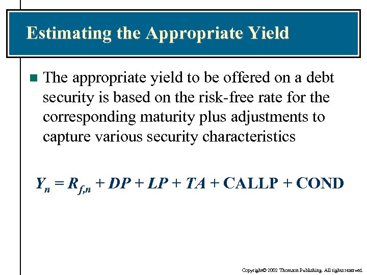 Estimating the Appropriate Yield n The appropriate yield to be offered on a debt