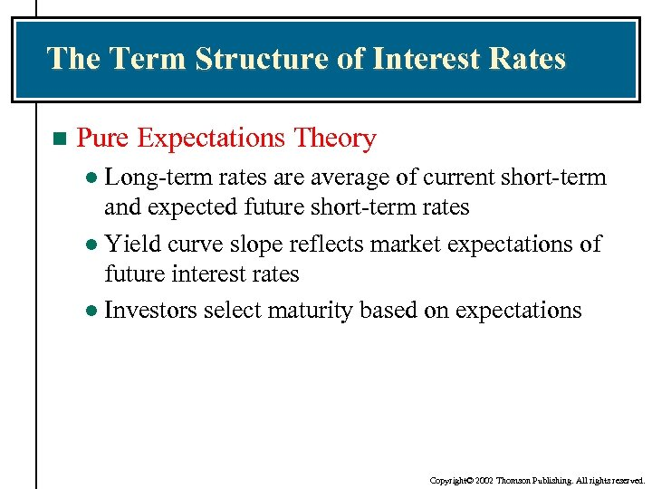 The Term Structure of Interest Rates n Pure Expectations Theory Long-term rates are average