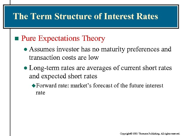 The Term Structure of Interest Rates n Pure Expectations Theory Assumes investor has no