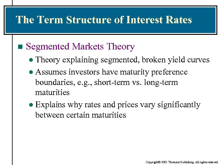 The Term Structure of Interest Rates n Segmented Markets Theory explaining segmented, broken yield