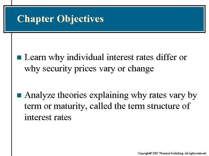 Chapter Objectives n Learn why individual interest rates differ or why security prices vary