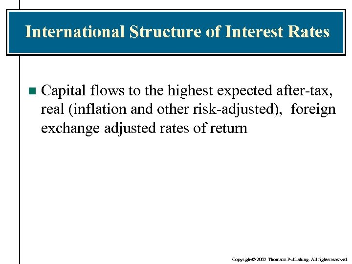 International Structure of Interest Rates n Capital flows to the highest expected after-tax, real