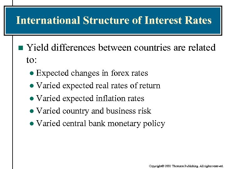International Structure of Interest Rates n Yield differences between countries are related to: Expected