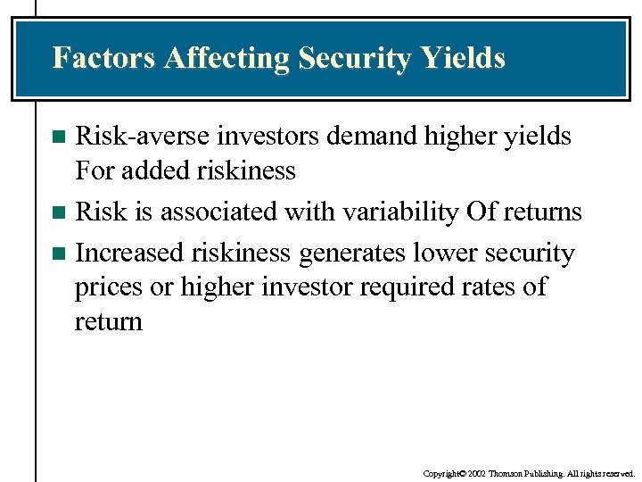 Factors Affecting Security Yields Risk-averse investors demand higher yields For added riskiness n Risk