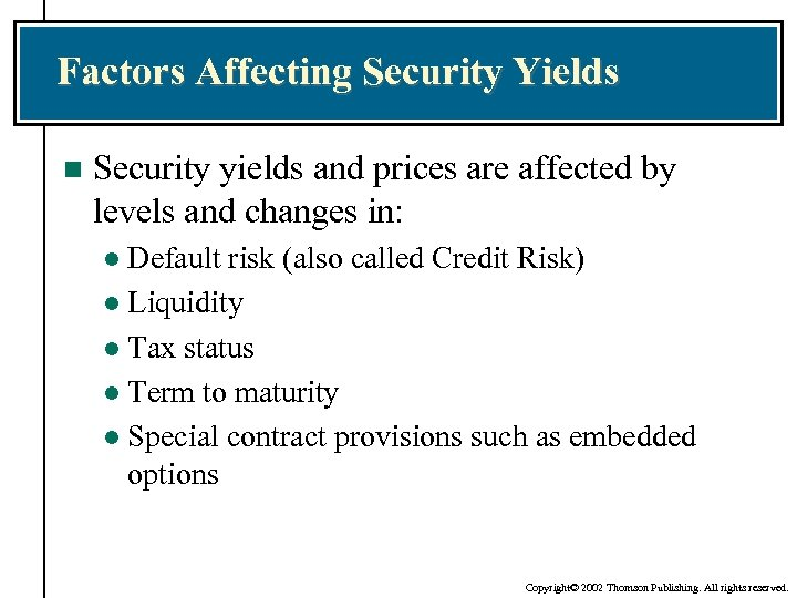 Factors Affecting Security Yields n Security yields and prices are affected by levels and