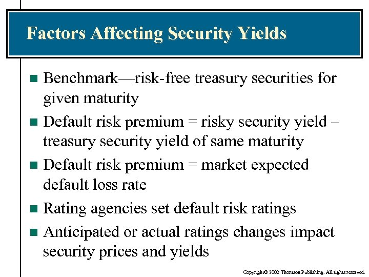 Factors Affecting Security Yields Benchmark—risk-free treasury securities for given maturity n Default risk premium
