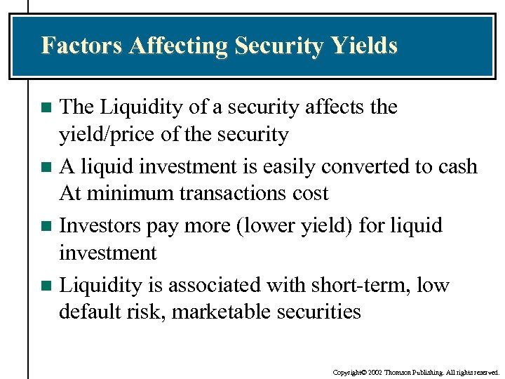 Factors Affecting Security Yields The Liquidity of a security affects the yield/price of the