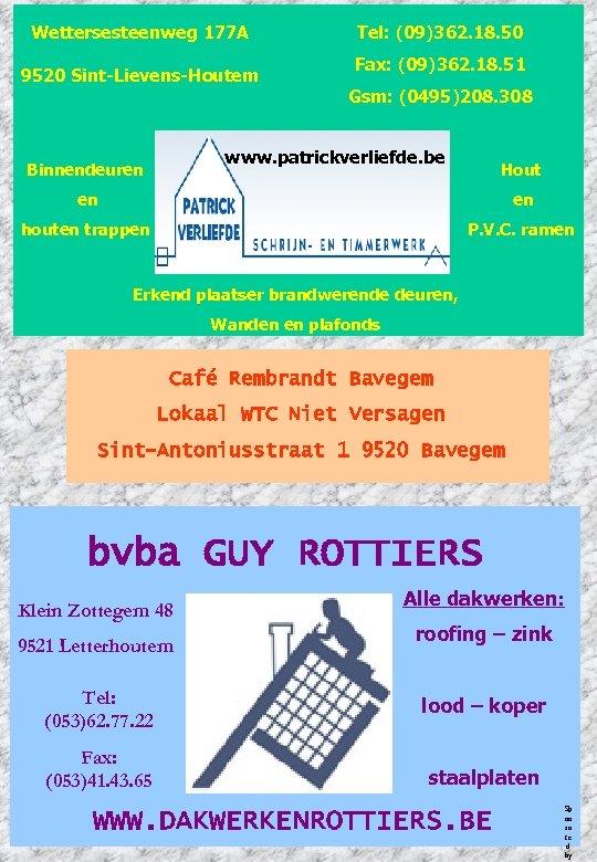 Wettersesteenweg 177 A 9520 Sint-Lievens-Houtem Tel: (09)362. 18. 50 Fax: (09)362. 18. 51 Gsm: