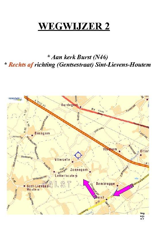 WEGWIJZER 2 * Aan kerk Burst (N 46) * Rechts af richting (Gentsestraat) Sint-Lievens-Houtem
