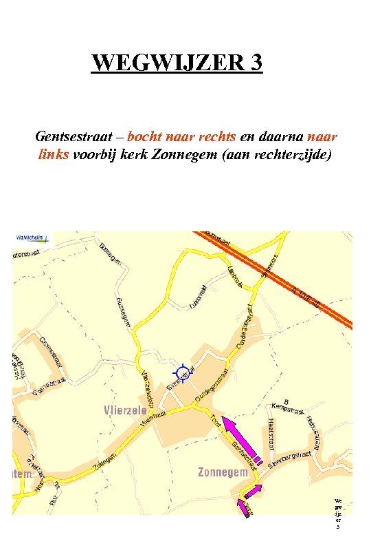WEGWIJZER 3 Gentsestraat – bocht naar rechts en daarna naar links voorbij kerk Zonnegem