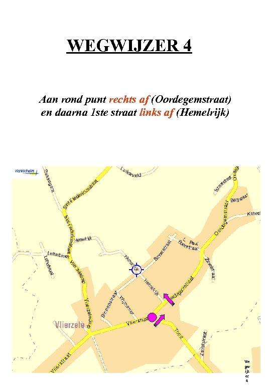 WEGWIJZER 4 Aan rond punt rechts af (Oordegemstraat) en daarna 1 ste straat links