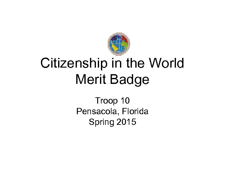 Citizenship in the World Merit Badge Troop 10 Pensacola, Florida Spring 2015