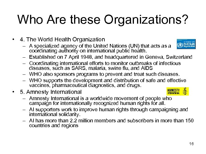 Who Are these Organizations? • 4. The World Health Organization – A specialized agency