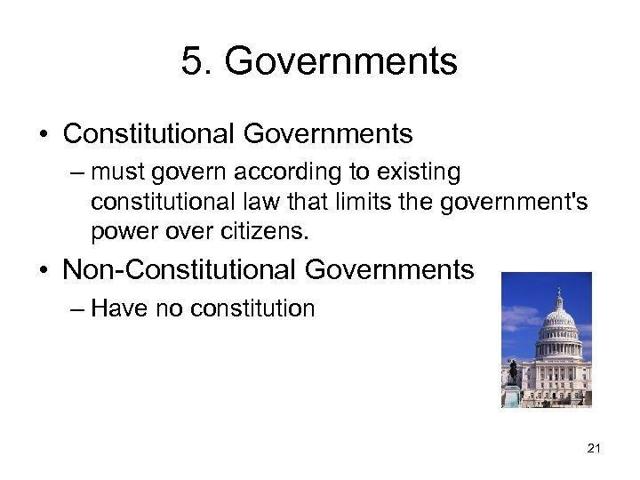 5. Governments • Constitutional Governments – must govern according to existing constitutional law that
