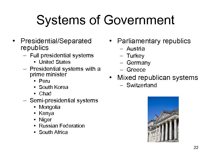 Systems of Government • Presidential/Separated republics – Full presidential systems • United States –