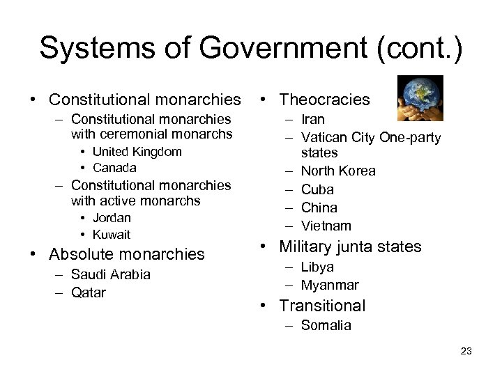 Systems of Government (cont. ) • Constitutional monarchies – Constitutional monarchies with ceremonial monarchs