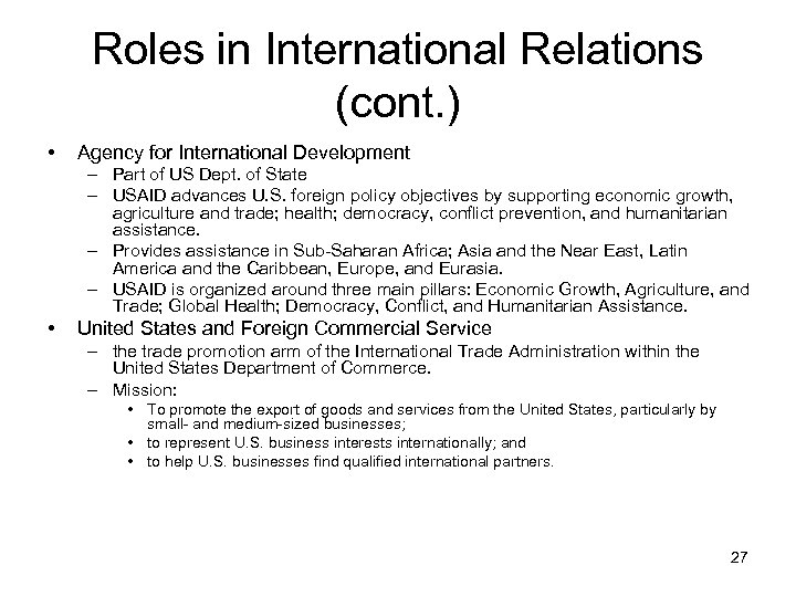Roles in International Relations (cont. ) • Agency for International Development – Part of