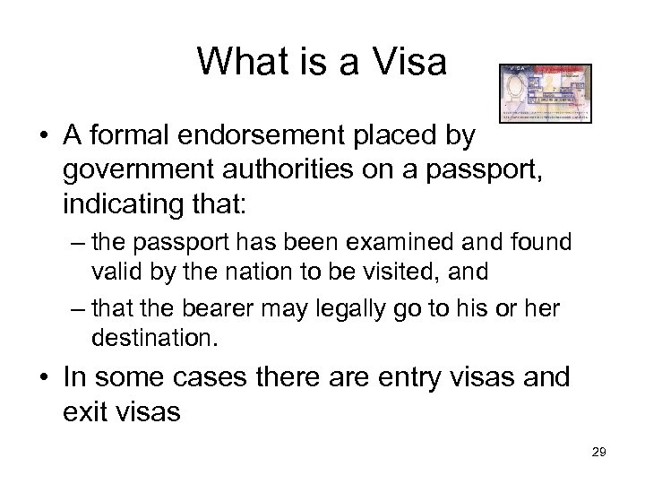 What is a Visa • A formal endorsement placed by government authorities on a
