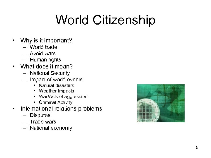 World Citizenship • Why is it important? – World trade – Avoid wars –