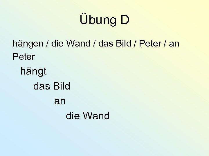 Übung D hängen / die Wand / das Bild / Peter / an Peter