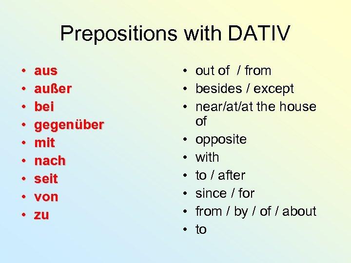 Prepositions with DATIV • • • aus außer bei gegenüber mit nach seit von