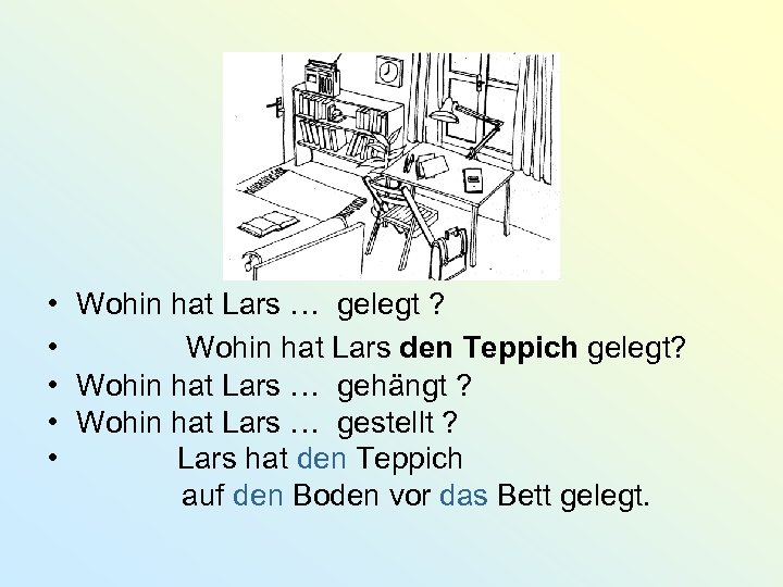 • Wohin hat Lars … gelegt ? • Wohin hat Lars den Teppich