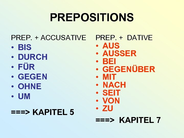 PREPOSITIONS PREP. + ACCUSATIVE • • • BIS DURCH FÜR GEGEN OHNE UM ===>