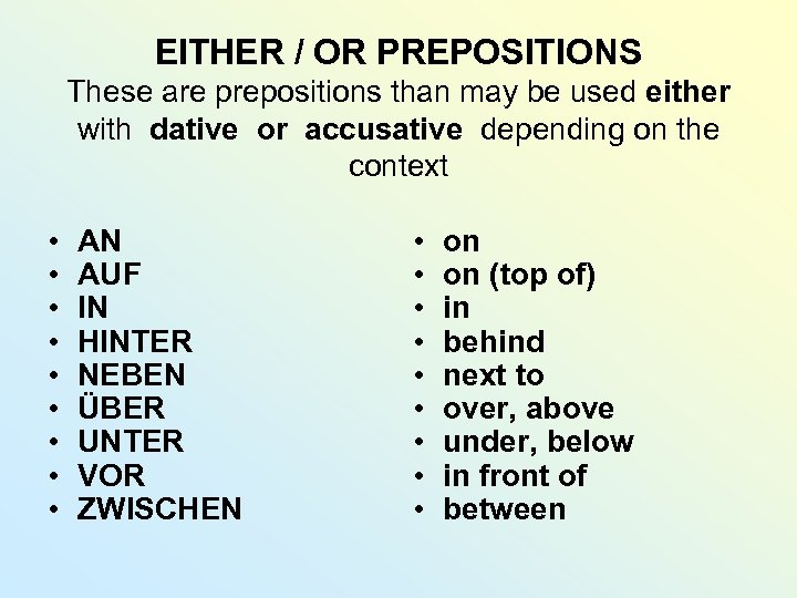 EITHER / OR PREPOSITIONS These are prepositions than may be used either with dative