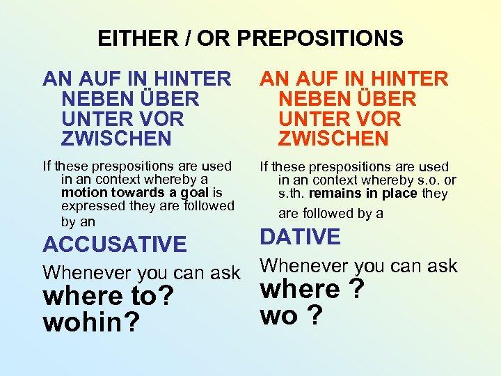 EITHER / OR PREPOSITIONS AN AUF IN HINTER NEBEN ÜBER UNTER VOR ZWISCHEN If