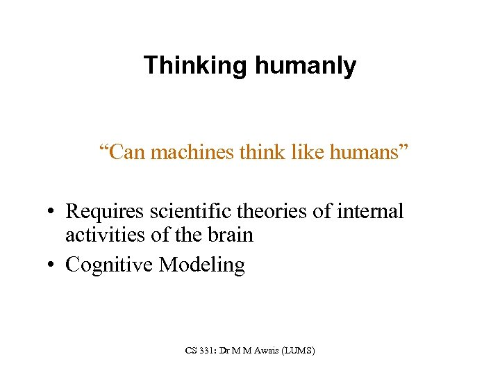 """Thinking humanly """"Can machines think like humans"""" • Requires scientific theories of internal activities"""
