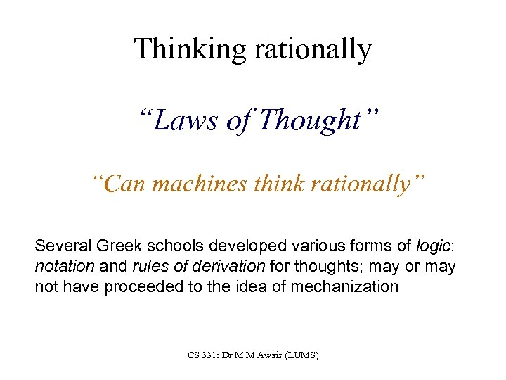"""Thinking rationally """"Laws of Thought"""" """"Can machines think rationally"""" Several Greek schools developed various"""
