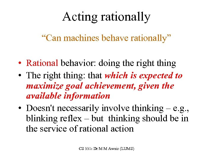 """Acting rationally """"Can machines behave rationally"""" • Rational behavior: doing the right thing •"""