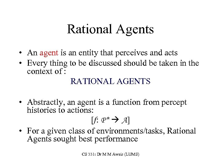 Rational Agents • An agent is an entity that perceives and acts • Every