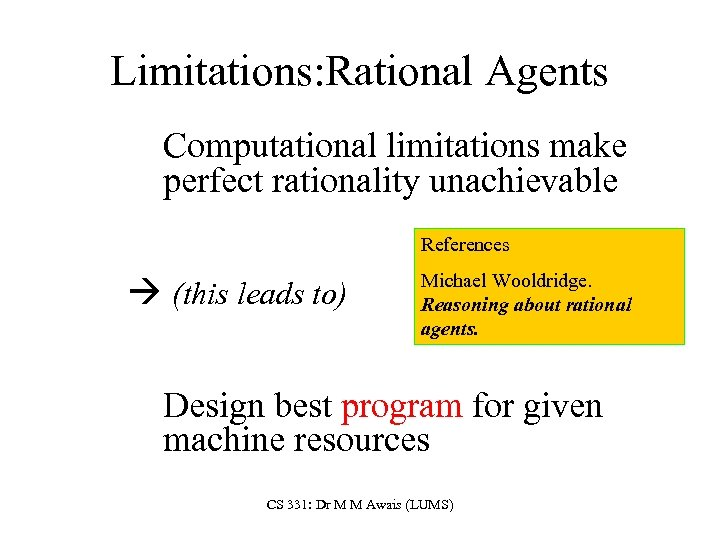 Limitations: Rational Agents Computational limitations make perfect rationality unachievable References (this leads to) Michael