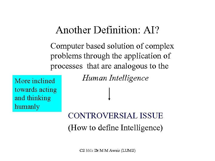 Another Definition: AI? Computer based solution of complex problems through the application of processes