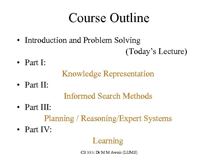 Course Outline • Introduction and Problem Solving (Today's Lecture) • Part I: Knowledge Representation