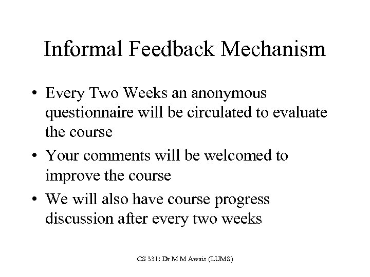 Informal Feedback Mechanism • Every Two Weeks an anonymous questionnaire will be circulated to