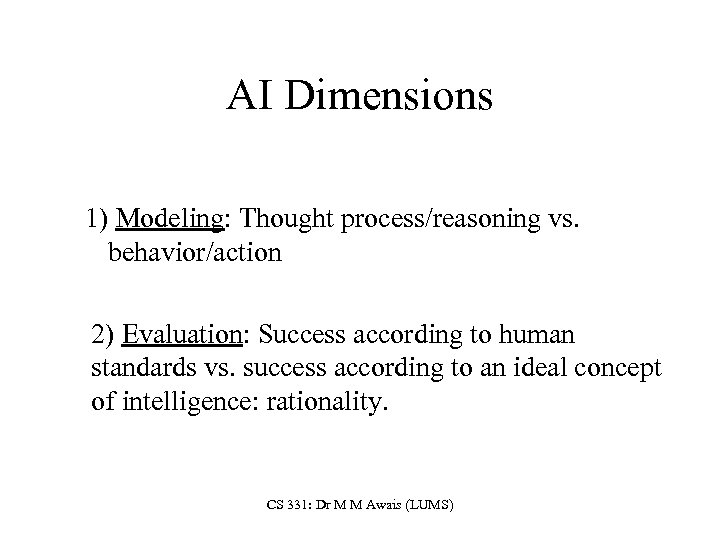 AI Dimensions 1) Modeling: Thought process/reasoning vs. behavior/action 2) Evaluation: Success according to human