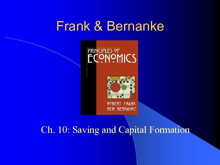 Frank & Bernanke Ch. 10: Saving and Capital Formation